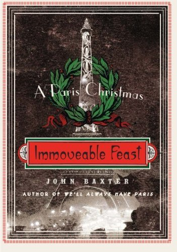 John Baxter Immoveable Feast A Paris Christmas