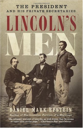 Daniel Mark Epstein Lincoln's Men The President And His Private Secretaries