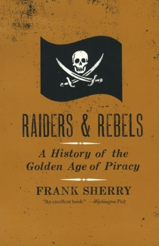 Frank Sherry Raiders And Rebels The Golden Age Of Piracy