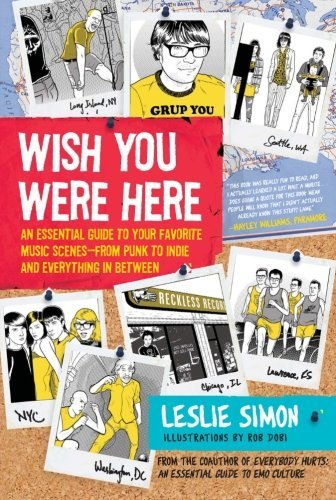 Leslie Simon Wish You Were Here An Essential Guide To Your Favorite Music Scenes