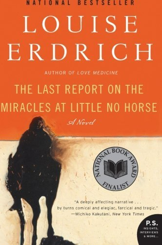 Louise Erdrich The Last Report On The Miracles At Little No Horse