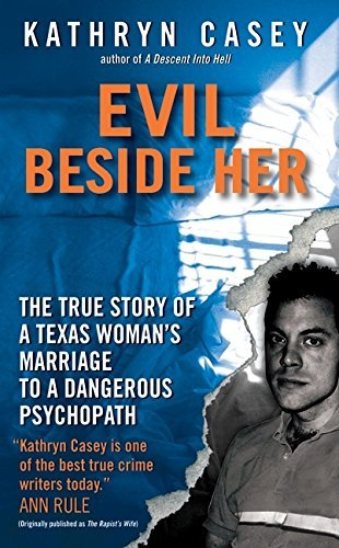Kathryn Casey Evil Beside Her The True Story Of A Texas Woman's Marriage To A D