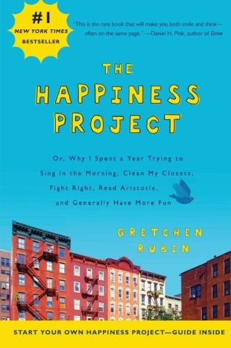 Gretchen Rubin Happiness Project The Or Why I Spent A Year Trying To Sing In The Morn