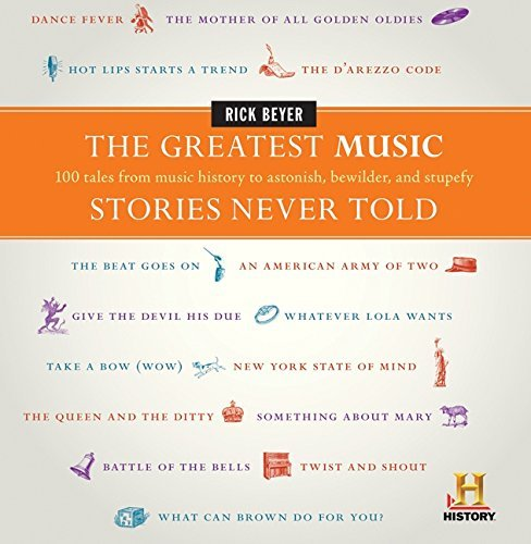 Rick Beyer The Greatest Music Stories Never Told 100 Tales From Music History To Astonish Bewilde