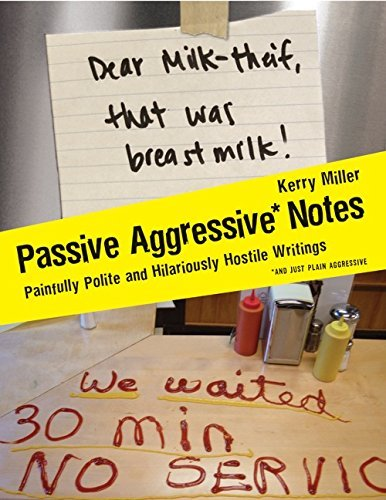 Kerry Miller Passive Aggressive Notes Painfully Polite And Hilariously Hostile Writings