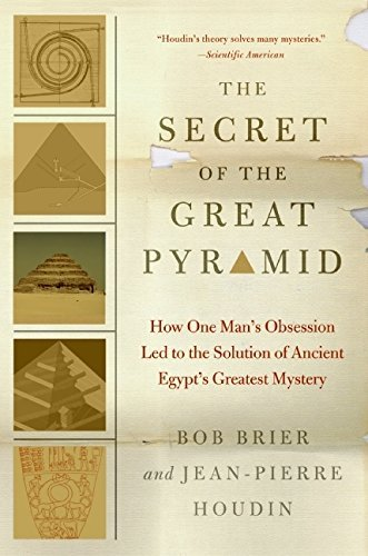 Bob Brier The Secret Of The Great Pyramid How One Man's Obsession Led To The Solution Of An
