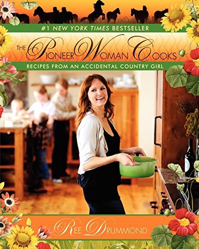 Ree Drummond The Pioneer Woman Cooks Recipes From An Accidental Country Girl