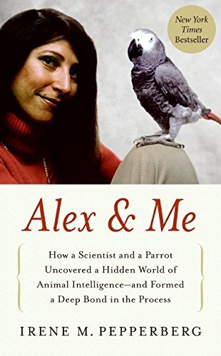 Irene Pepperberg Alex & Me How A Scientist And A Parrot Discovered A Hidden