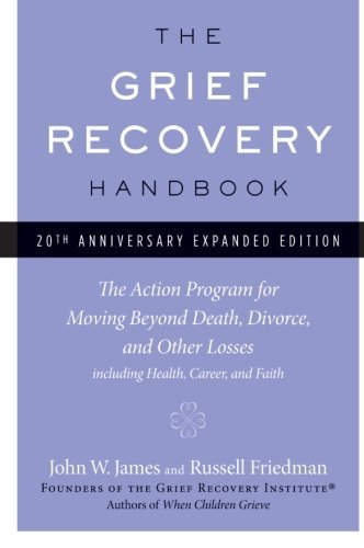 John W. James The Grief Recovery Handbook The Action Program For Moving Beyond Death Divor 0020 Edition;anniversary Ex