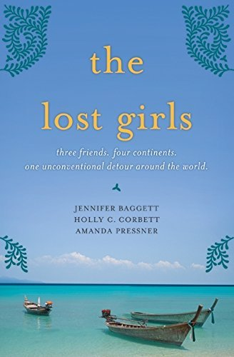Amanda Pressner The Lost Girls Three Friends. Four Continents. One Unconventiona