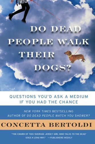 Concetta Bertoldi Do Dead People Walk Their Dogs? Questions You'd Ask A Medium If You Had The Chanc