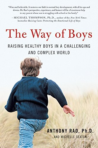 Anthony Phd Rao The Way Of Boys Raising Healthy Boys In A Challenging And Complex