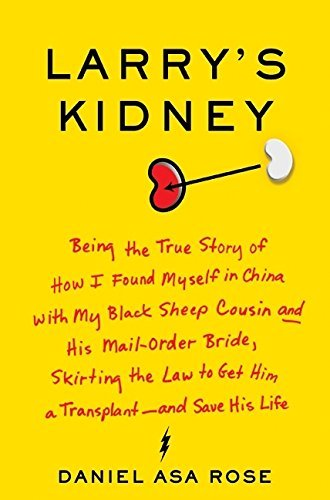 Daniel Asa Rose Larry's Kidney Being The True Story Of How I Found Myself In Chi