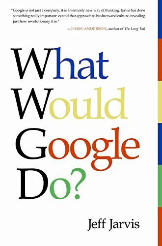 Jeff Jarvis What Would Google Do?