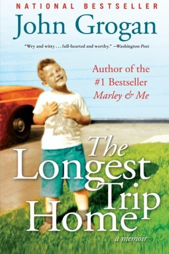 John Grogan The Longest Trip Home A Memoir
