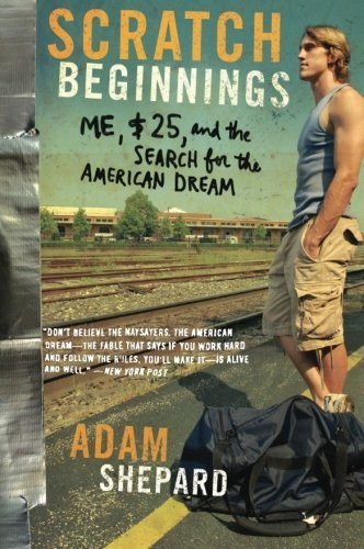 Adam W. Shepard Scratch Beginnings Me $25 And The Search For The American Dream