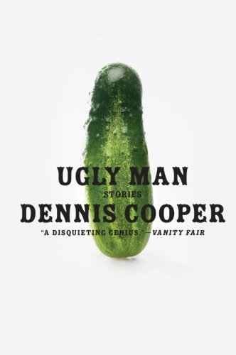 Dennis Cooper Ugly Man Stories