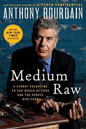 Anthony Bourdain Medium Raw A Bloody Valentine To The World Of Food And The P