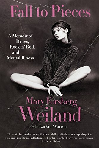 Mary Forsberg Weiland Fall To Pieces A Memoir Of Drugs Rock 'n' Roll And Mental Illn
