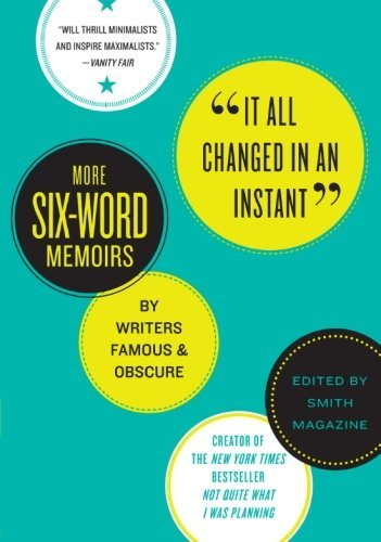 Larry Smith It All Changed In An Instant More Six Word Memoirs By Writers Famous & Obscure