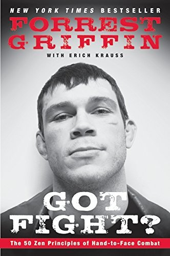 Forrest Griffin Got Fight? The 50 Zen Principles Of Hand To Face Combat