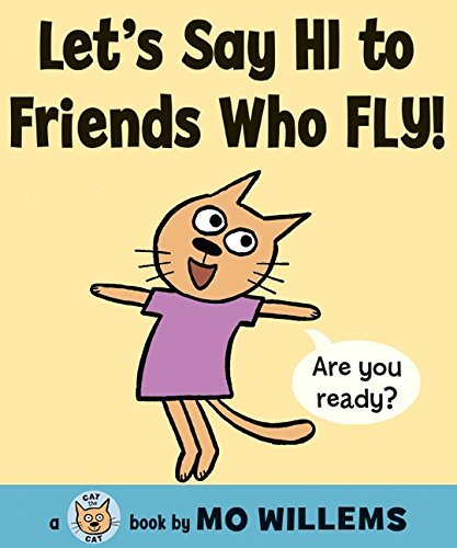 Mo Willems Let's Say Hi To Friends Who Fly!