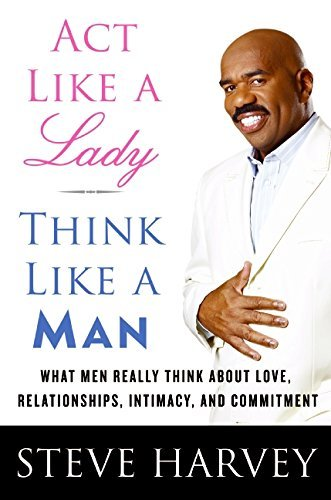 Steve Harvey Act Like A Lady Think Like A Man What Men Really Think About Love Relationships
