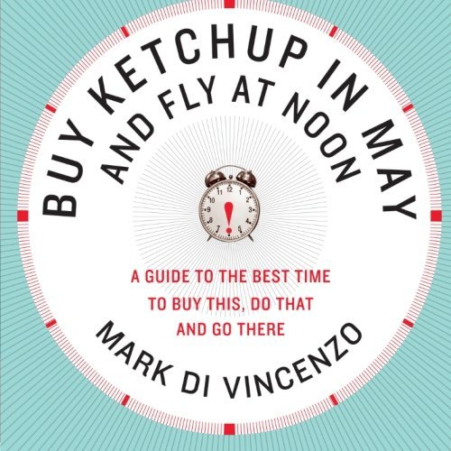 Mark Di Vincenzo Buy Ketchup In May And Fly At Noon A Guide To The Best Time To Buy This Do That And