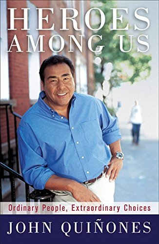 John Quinones Heroes Among Us Ordinary People Extraordinary Choices