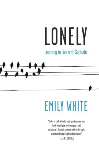 Emily White Lonely Learning To Live With Solitude