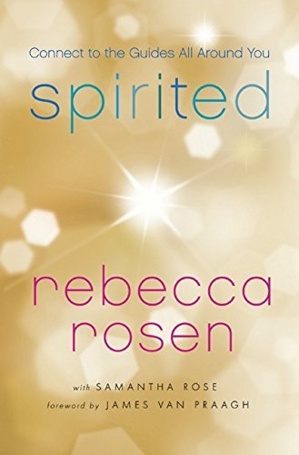 Rebecca Rosen Spirited Connect To The Guides All Around You