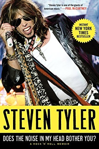 Steven Tyler Does The Noise In My Head Bother You? A Rock 'n' Roll Memoir