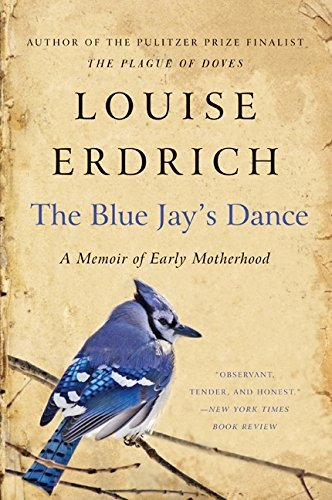 Louise Erdrich The Blue Jay's Dance A Birth Year
