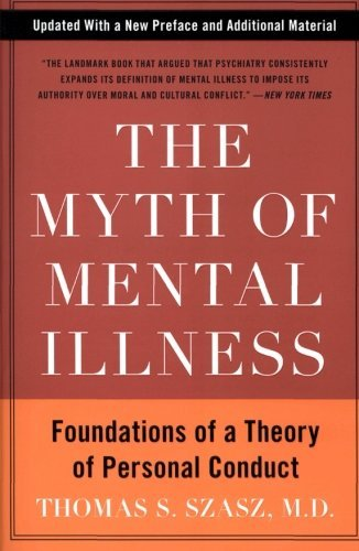 Thomas S. Szasz The Myth Of Mental Illness Foundations Of A Theory Of Personal Conduct 0050 Edition;anniversary Up