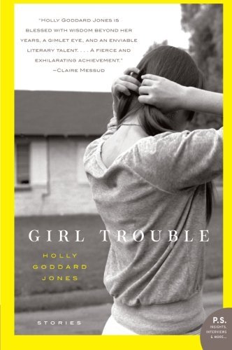 Holly Goddard Jones Girl Trouble