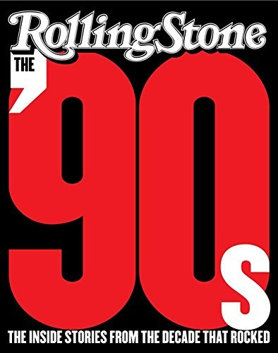 The Editors Of Rolling Stone The '90s The Inside Stories From The Decade That Rocked