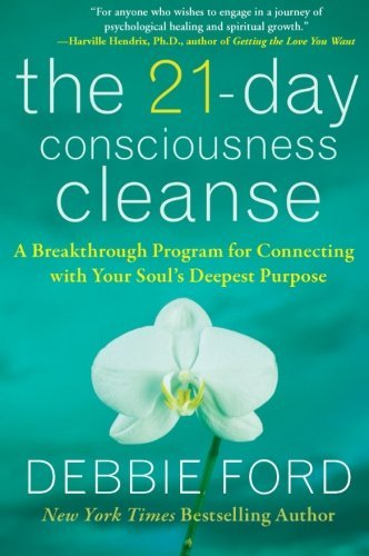 Debbie Ford The 21 Day Consciousness Cleanse A Breakthrough Program For Connecting With Your S