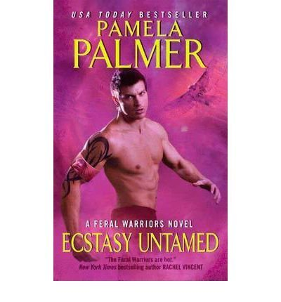 Pamela Palmer Ecstasy Untamed A Feral Warriors Novel