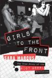 Sara Marcus Girls To The Front The True Story Of The Riot Grrrl Revolution
