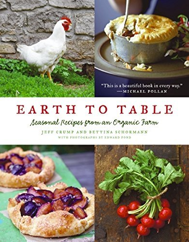 Jeff Crump Earth To Table Seasonal Recipes From An Organic Farm