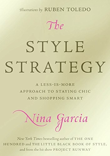 Nina Garcia The Style Strategy A Less Is More Approach To Staying Chic And Shopp