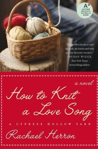 Rachael Herron How To Knit A Love Song A Cypress Hollow Yarn
