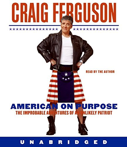 Craig Ferguson American On Purpose The Improbable Adventures Of An Unlikely Patriot
