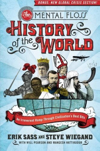 Erik Sass The Mental Floss History Of The World An Irreverent Romp Through Civilization's Best Bi