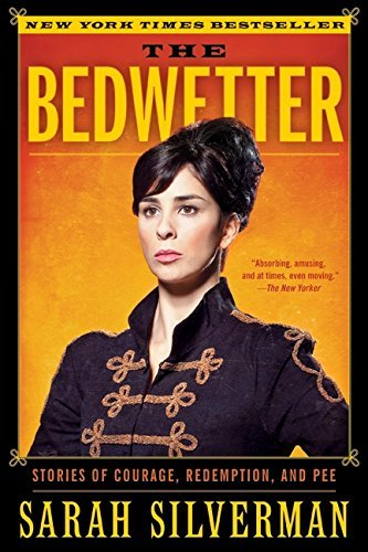 Sarah Silverman The Bedwetter Stories Of Courage Redemption And Pee