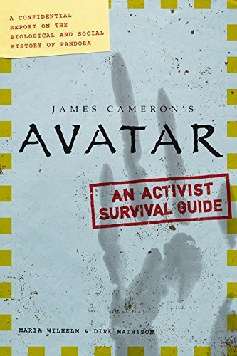 Maria Wilhelm James Cameron's Avatar An Activist Survival Guide A Confidential Report