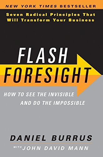 Daniel Burrus Flash Foresight How To See The Invisible And Do The Impossible S