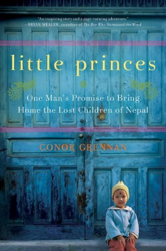 Conor Grennan Little Princes One Man's Promise To Bring Home The Lost Children