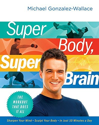 Michael Gonzalez Wallace Super Body Super Brain The Workout That Does It All