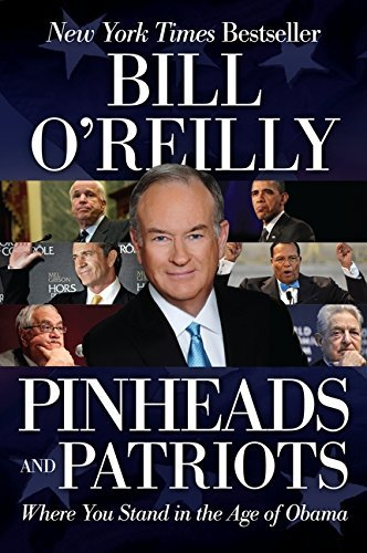 Bill O'reilly Pinheads And Patriots Where You Stand In The Age Of Obama